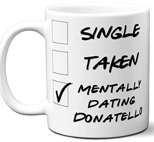 Funny Donatello Mug. Single, Taken, Mentally Dating Coffee, Tea Cup. Best Gift Idea for Teenage Mutant Ninja Turtles, TMNT TV Series Fan, Lover. Women, Men Boys, Girls. Birthday, Christmas. 11 oz. ()