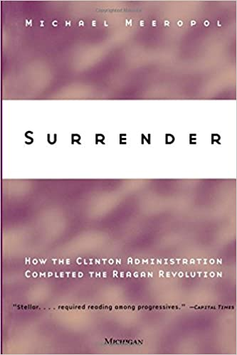 Surrender how the clinton administration completed the reagan surrender how the clinton administration completed the reagan revolution michael allen meeropol 9780472086764 amazon books fandeluxe Gallery