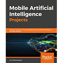 Mobile Artificial Intelligence Projects: Develop 7 projects on your smartphone using artificial intelligence and deep learning