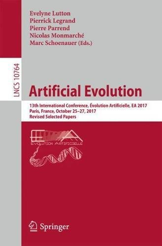 Artificial Evolution: 13th International Conference, Évolution Artificielle, EA 2017, Paris, France, October 25–27, 2017, Revised Selected Papers (Lecture Notes in Computer Science) by Springer