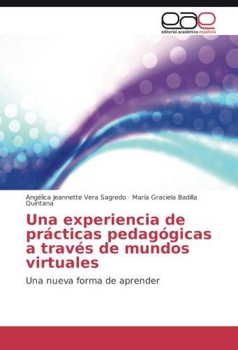 Descargar Libro Una Experiencia De Prácticas Pedagógicas A Través De Mundos Virtuales: Una Nueva Forma De Aprender Angélica Jeannette Vera Sagredo