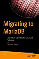 Migrating to MariaDB: Toward an Open Source Database Solution Front Cover