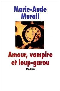 Amour, vampire et loup-garou par Murail