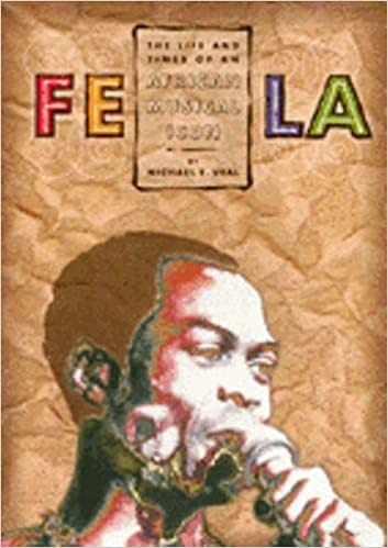 Fela: The Life And Times Of An African Musical Icon: Michael Veal