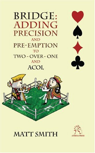 Bridge: Adding Precision and Preemption to Two over one and Acol (2 Over 1 Bidding System In Bridge)