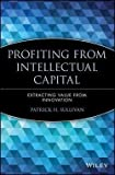 img - for Profiting from Intellectual Capital : Extracting Value from Innovation (Paperback)--by Patrick H. Sullivan [2001 Edition] book / textbook / text book
