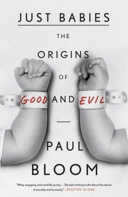 Paul Bloom: Just Babies : The Origins of Good and Evil (Paperback); 2014 Edition