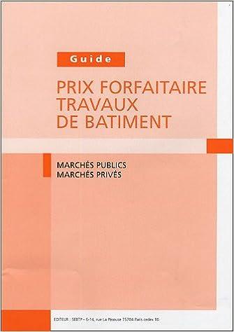 Téléchargement gratuit de livres en format pdf Guide Prix forfaitaire travaux de bâtiment : Marchés publics, marchés privés 2915162204 ePub