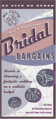 Bridal Bargains, 8th Edition: Secrets to throwing a fantastic wedding on a realistic budget (Bridal Bargains: Secrets to Throwing a Fantastic Wedding on a Realistic Budget)