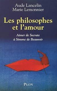 Les philosophes et l'amour : aimer de Socrate à Simone de Beauvoir, Lancelin, Aude