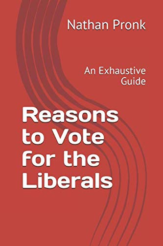Reasons to Vote for the Liberals: An Exhaustive Guide