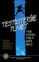Testosterone Planet: True Stories from a Man's World (Travelers' Tales Guides)