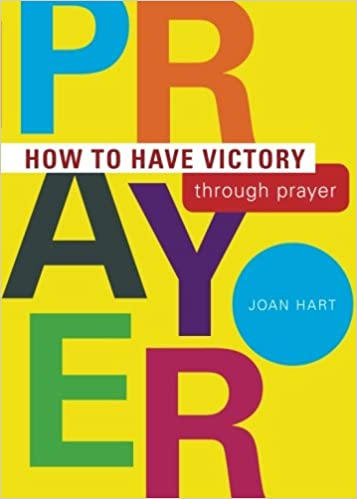 How to Have Victory Through Prayer: Joan Hart: 9781616631307