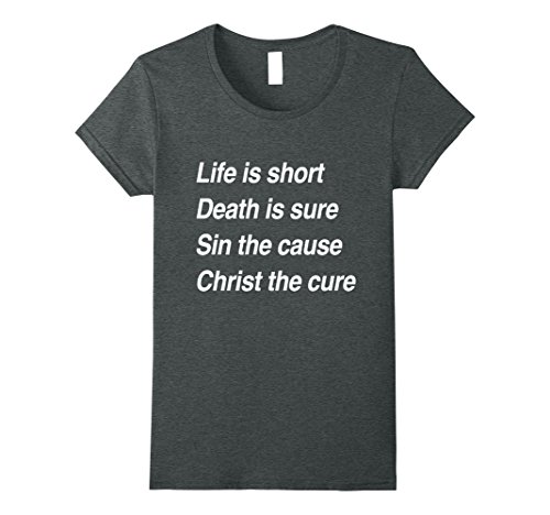 Womens Life Is Short Death's Sure Sin The Cause Christ The Cure Tee Medium Dark Heather