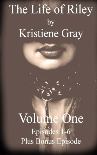 Book: Life of Riley - Volume One - Plus Bonus Episode by Kristiene Gray