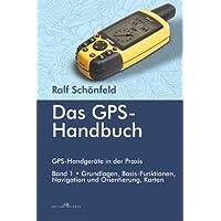 Das GPS Handbuch. GPS-Handgeräte in der Praxis: Grundlagen, Basis-Funktionen, Navigation und Orientierung, Karten