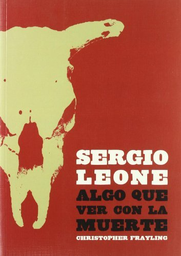 Sergio Leone: Algo que ver con la muerte / Something to do with Death by Christopher Frayling 2002-05-02: Amazon.es: Christopher Frayling: Libros