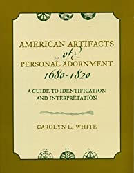 American Artifacts of Personal Adornment, 1680-1820: A Guide to Identification and Interpretation (American Association for State and Local History) (American Association for State & Local History)