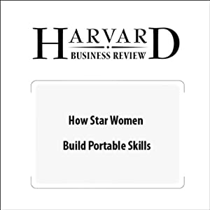 How Star Women Build Portable Skills (Harvard Business Review) Periodical