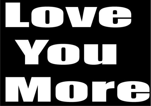 Love You More Refrigerator Bumper Magnet - Perfect Inspirational Gift