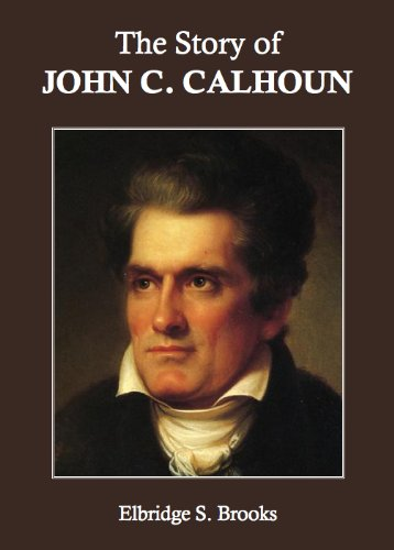 The Story of John C. Calhoun (Annotated)
