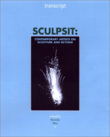 Sculpsit: Contemporary Artists On Sculpture And Beyond (Transcript)