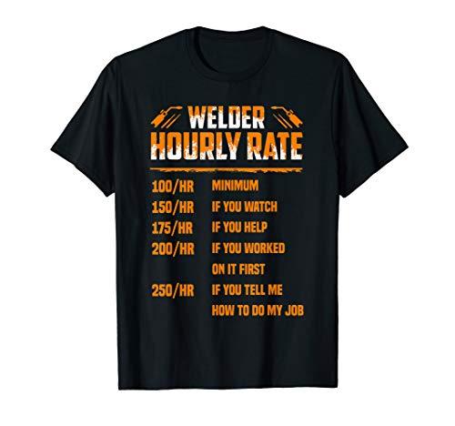 Welder Hourly Rate I Am A Welder T-Shirt