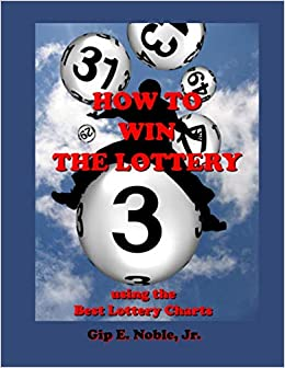 How to Win the Lottery: with the Best Lottery Charts: Gip E