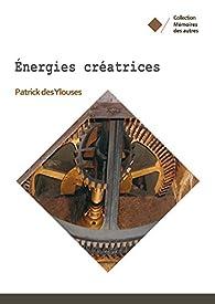 Energies créatrices par Patrick Des Ylouses