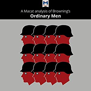A Macat Analysis of Christopher R. Browning's Ordinary Men Audiobook