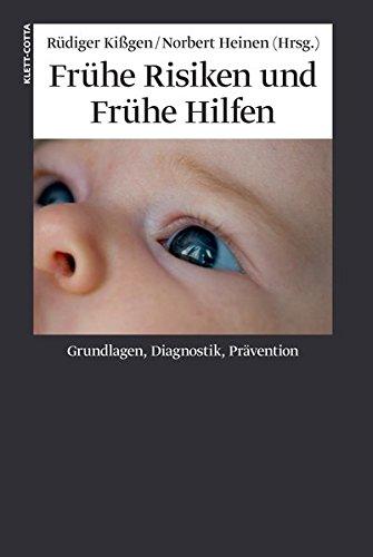 Frühe Risiken und Frühe Hilfen: Grundlagen, Diagnostik, Prävention