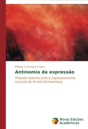 Antinomia da expressão: Theodor Adorno ante o expressionismo musical de Arnold Schoenberg (Portuguese Edition) ebook