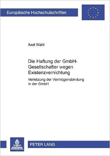 Book Die Haftung Der Gmbh-Gesellschafter Wegen Existenzvernichtung: Verletzung Der Vermoegensbindung in Der Gmbh (Europaeische Hochschulschriften / European University Studie)