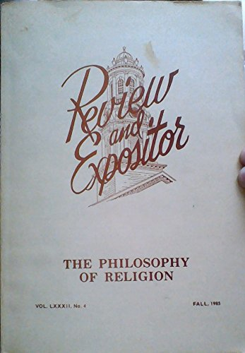 A Case for Christian Philosophy / Representative Current Approaches to the Use of Philosophy in Christian Thought / The Current State of Arguments for the Existence of God / Immortality - (Volume 82, Number 4, Fall 1985) (Review and Expositor)