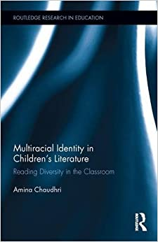 Book Multiracial Identity in Children's Literature: Reading Diversity In the Classroom Routledge Research in Education