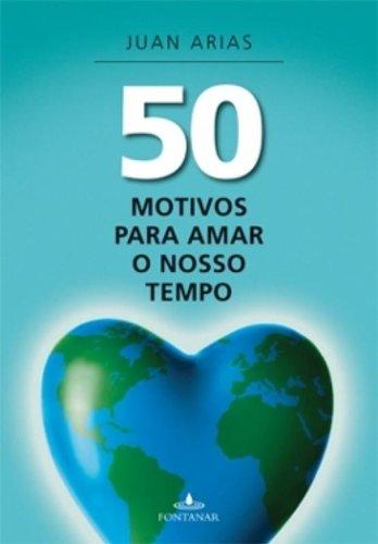 Download 50 Motivos Para Amar O Nosso Tempo (Em Portugues do Brasil) PDF