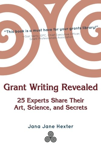 Grant Writing Revealed: 25 Experts Share Their Art, Science, & Secrets