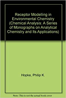 Receptor Modelling in Environmental Chemistry (Chemical Analysis: A Series of Monographs on Analytical Chemistry and Its Applications)