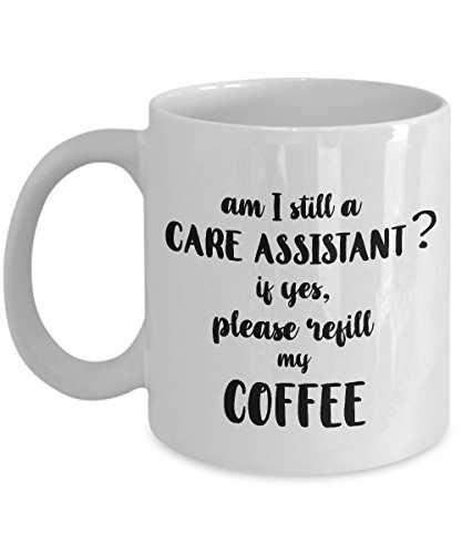 STHstore AM I STILL A CARE ASSISTANT? IF YES, PLEASE REFILL MY COFFEE Funny For CARE ASSISTANT Coffee Mugs - For Christmas, Retirement, Thank You, Happy Holiday Gift 11 OZ (Assistant Personal Care Am)