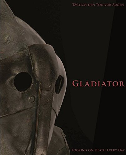 Gladiator: Taglich den Tod vor Augen. Looking on death every day (German and English Edition)