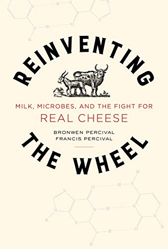 (Reinventing the Wheel: Milk, Microbes, and the Fight for Real Cheese (California Studies in Food and Culture))