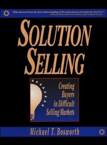 ``Solution Selling is the most comprehensive sales and sales management process available today. Mike Bosworth has the best understanding of sales process in corporate America.''Jeffrey M. Fisher, Vice President, Symix Computer Systems.