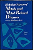 Biological Aspects of Metals and Metal-Related Diseases, Bibuhdandra (editor) SARKAR, 089004807X