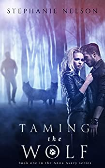 Taming the Wolf (The Anna Avery Series - Book 1) by [Nelson, Stephanie]