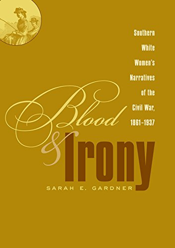 Blood and Irony: Southern White Women's Narratives of the Civil War, ()