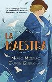 La maestra: La apasionante historia de María de Maeztu y la Residencia de Señoritas (Spanish Edition)