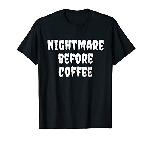 I'm a Nightmare Before Coffee Halloween T-Shirt