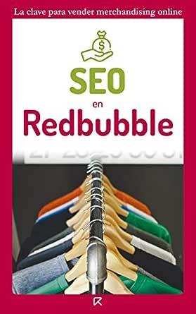 SEO en Redbubble ✔️: Ingresos pasivos fáciles vendiendo merchandising (Merchandising e ingresos pasivos nº 1) eBook: Rey Ruiz, Raúl: Amazon.es: Tienda Kindle