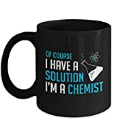 """Candid Awe - Gifts For Chemistry Lovers: """"Of Course I Have A Solution I'm A Chemist"""" Unique Funny Chemist, Chemistry Teacher Student Engineer Chemical Science Joke, 11oz, Black Mug, Ceramic Coffee Cup"""