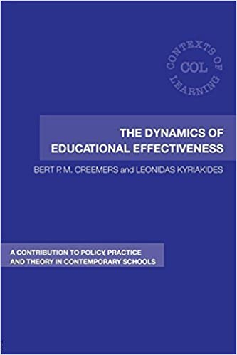 The Dynamics of Educational Effectiveness: A Contribution to Policy, Practice and Theory in Contemporary Schools (Contexts of Learning) New edition by Creemers, Bert, Kyriakides, Leonidas (2007)